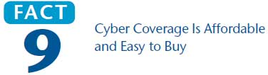 Fact 9 Cyber Coverage Is Affordable and Easy to Buy